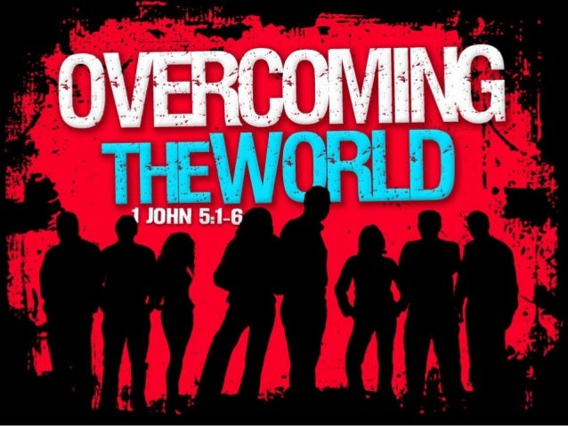 We Can Overcome the World Through God's Power! • You can learn about this power and have it for your own! 1 Thes. 1:3; 2 T...