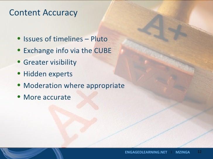 Content Accuracy <ul><li>Issues of timelines – Pluto </li></ul><ul><li>Exchange info via the CUBE </li></ul><ul><li>Greate...