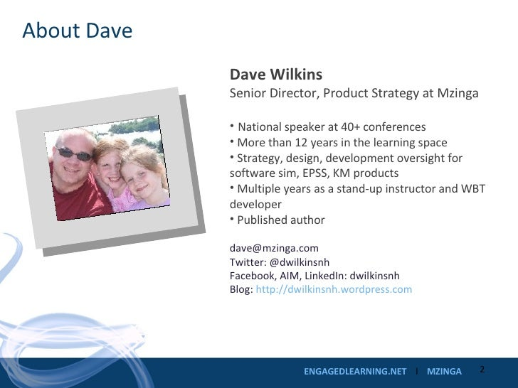 About Dave <ul><li>Dave Wilkins </li></ul><ul><li>Senior Director, Product Strategy at Mzinga </li></ul><ul><li>National s...