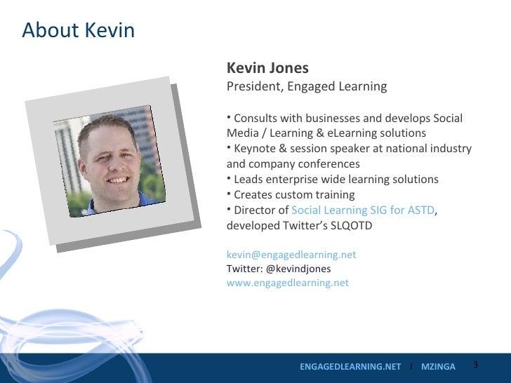 About Kevin <ul><li>Kevin Jones </li></ul><ul><li>President, Engaged Learning </li></ul><ul><li>Consults with businesses a...