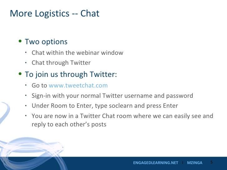 More Logistics -- Chat <ul><li>Two options </li></ul><ul><ul><li>Chat within the webinar window </li></ul></ul><ul><ul><li...