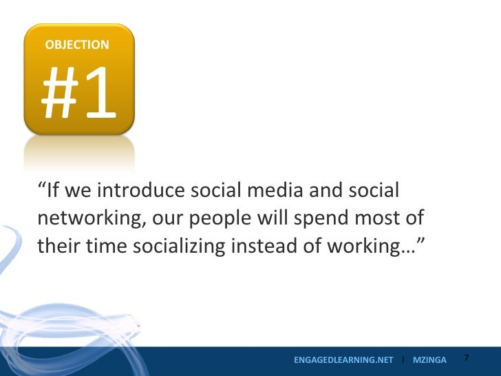 """"""" If we introduce social media and social networking, our people will spend most of their time socializing instead of work..."""