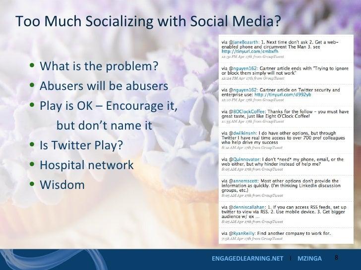 Too Much Socializing with Social Media? <ul><li>What is the problem? </li></ul><ul><li>Abusers will be abusers </li></ul><...