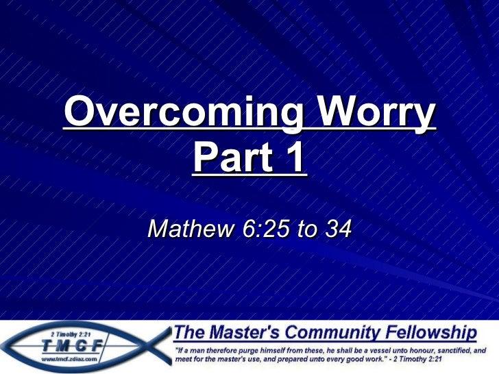 Overcoming Worry Part 1 Mathew 6:25 to 34