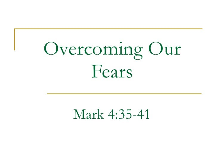 Overcoming Our Fears Mark 4:35-41