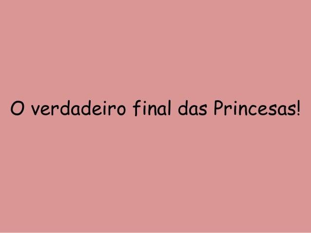 O verdadeiro final das Princesas!