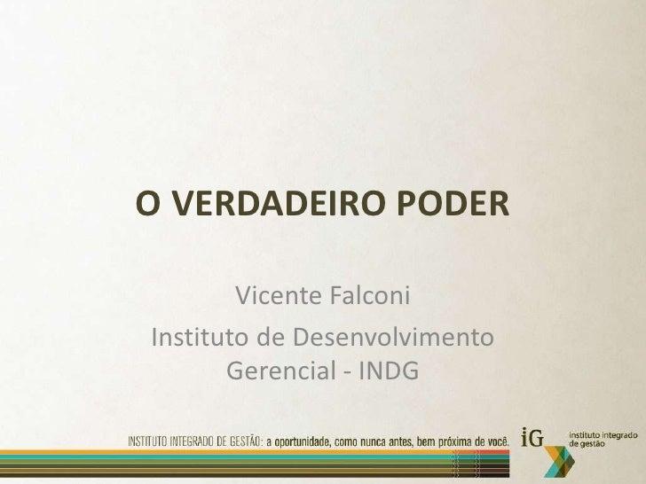 O VERDADEIRO PODER<br />Vicente Falconi<br />Instituto de Desenvolvimento Gerencial - INDG<br />