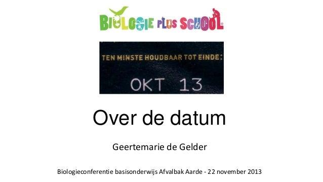 Over de datum Geertemarie de Gelder Biologieconferentie basisonderwijs Afvalbak Aarde - 22 november 2013