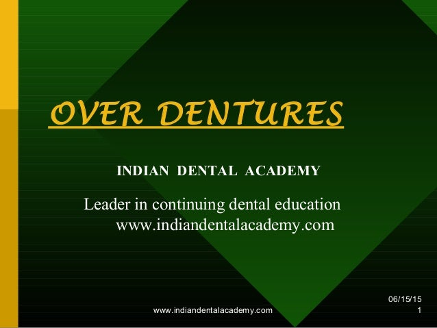 OVER DENTURES INDIAN DENTAL ACADEMY Leader in continuing dental education www.indiandentalacademy.com 06/15/15 1www.indian...