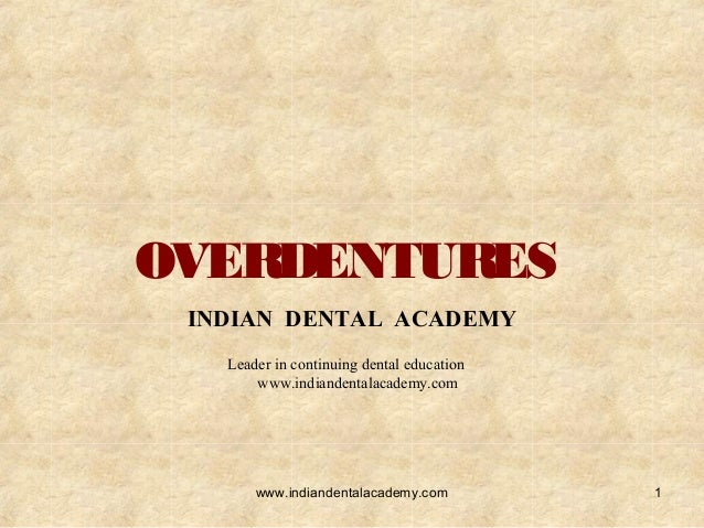 OVERDENTURES INDIAN DENTAL ACADEMY Leader in continuing dental education www.indiandentalacademy.com 1www.indiandentalacad...