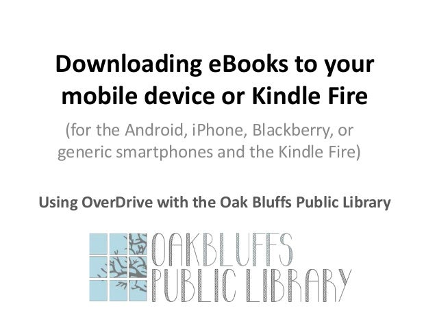 Downloading eBooks to your mobile device or Kindle Fire (for the Android, iPhone, Blackberry, or generic smartphones and t...