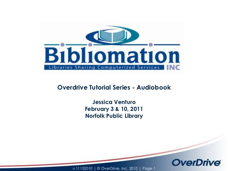 Overdrive Tutorial Series - Audiobook<br />Jessica Venturo<br />February 3 & 10, 2011<br />Norfolk Public Library<br />