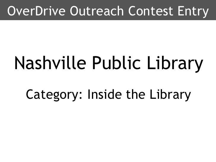 <ul><ul><li>Nashville Public Library </li></ul></ul><ul><ul><li>Category: Inside the Library </li></ul></ul>OverDrive Outr...