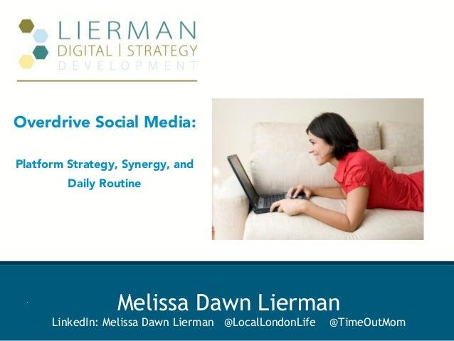Overdrive Social Media:Platform Strategy, Synergy, andDaily RoutineMelissa Dawn LiermanLinkedIn: Melissa Dawn Lierman @Loc...