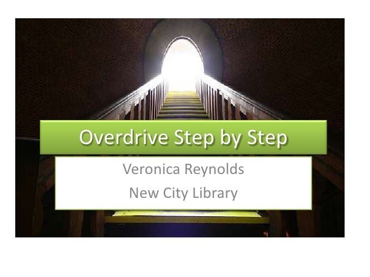 Overdrive Step by Step<br />Veronica Reynolds <br />New City Library <br />