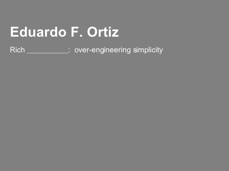 Eduardo F. Ortiz Rich  :  over-engineering simplicity