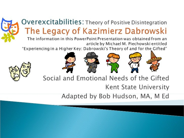 Social and Emotional Needs of the Gifted Kent State University Adapted by Bob Hudson, MA, M Ed