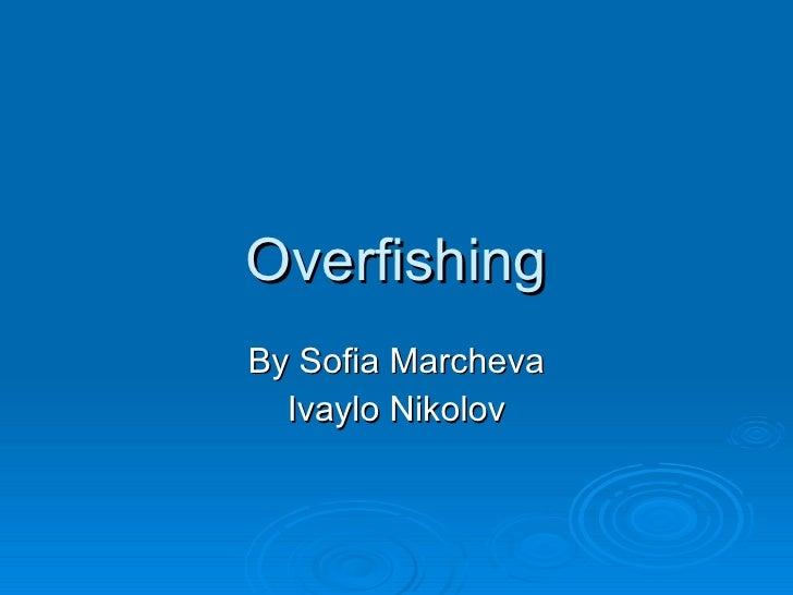Overfishing By Sofia Marcheva Ivaylo Nikolov