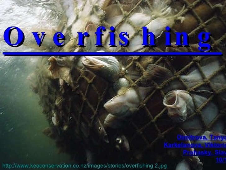 Overfishing Dimitrova, Tanya Karkelanova, Viktoria Prohasky, Slav 10/1 http://www.keaconservation.co.nz/images/stories/ove...