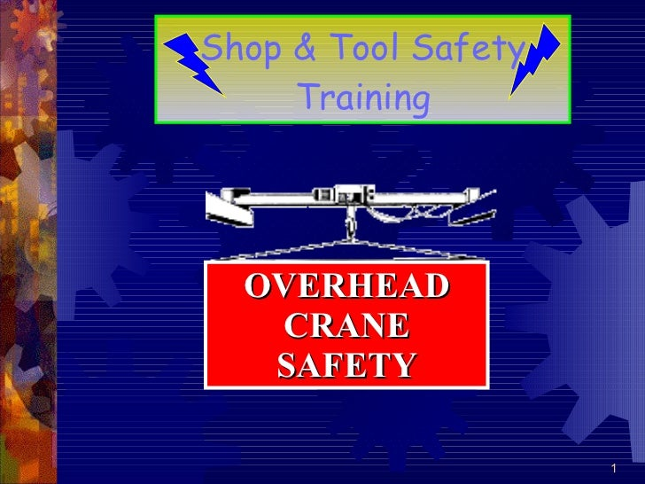 Shop & Tool Safety Training OVERHEAD CRANE SAFETY