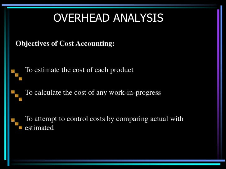 OVERHEAD ANALYSIS<br />To estimate the cost of each product<br />To calculate the cost of any work-in-progress<br />To att...