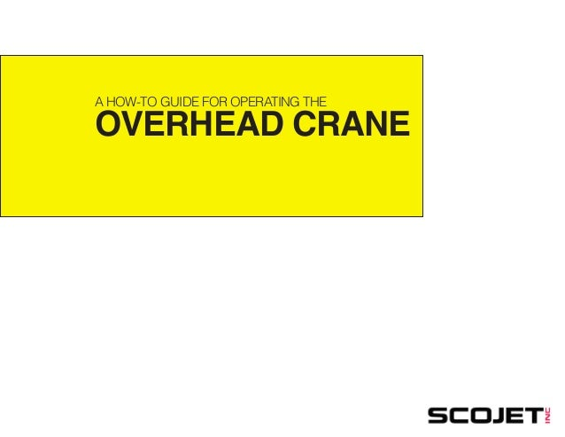 A HOW-TO GUIDE FOR OPERATING THE  OVERHEAD CRANE