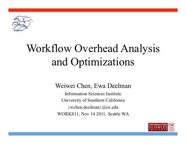 Workflow Overhead Analysis    and Optimizations     Weiwei Chen, Ewa Deelman        Information Sciences Institute       U...