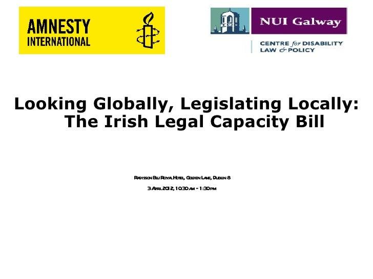 Looking Globally, Legislating Locally:     The Irish Legal Capacity Bill             R disson Bl R lHot , G den L ne, Dubl...