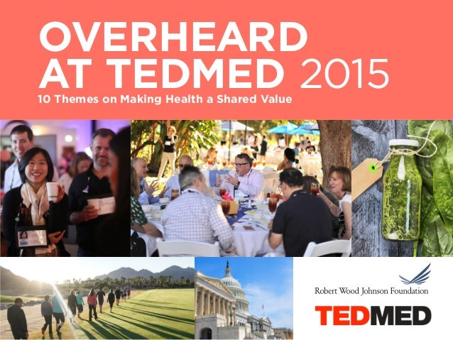 OVERHEARD AT TEDMED 201510 Themes on Making Health a Shared Value
