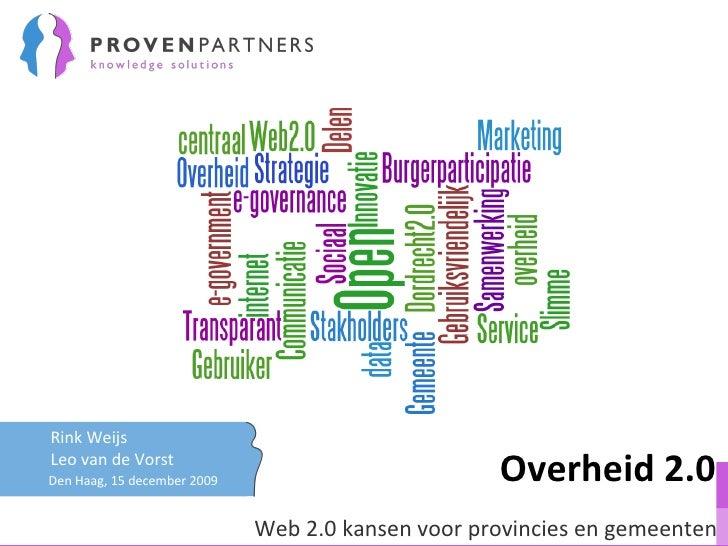 Overheid 2.0 Den Haag, 15 december 2009 Rink Weijs Leo van de Vorst Web 2.0 kansen voor provincies en gemeenten