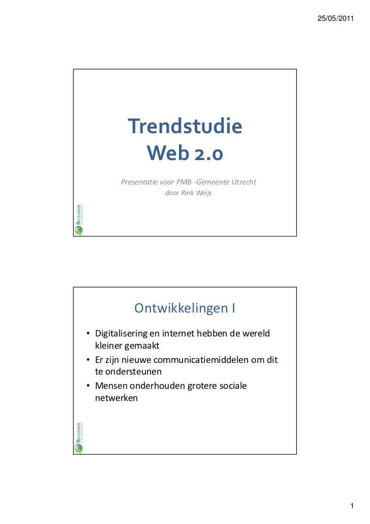 25/05/2011         Trendstudie           Web 2.0        Presentatie voor PMB -Gemeente Utrecht                    door Rin...