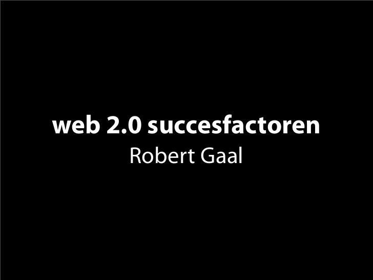 web 2.0 succesfactoren       Robert Gaal