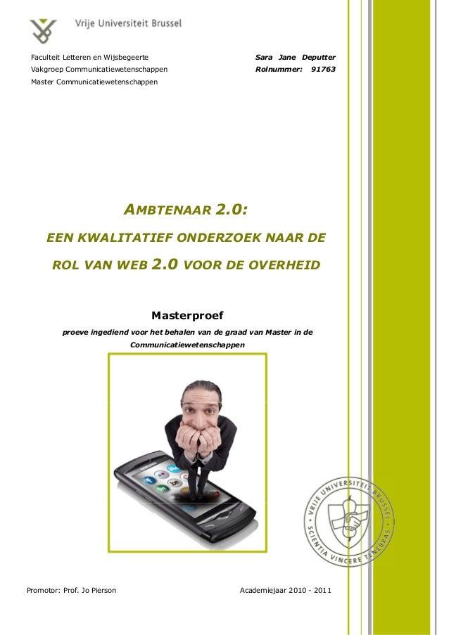 AMBTENAAR 2.0: EEN KWALITATIEF ONDERZOEK NAAR DE ROL VAN WEB 2.0 VOOR DE OVERHEID Masterproef proeve ingediend voor het be...