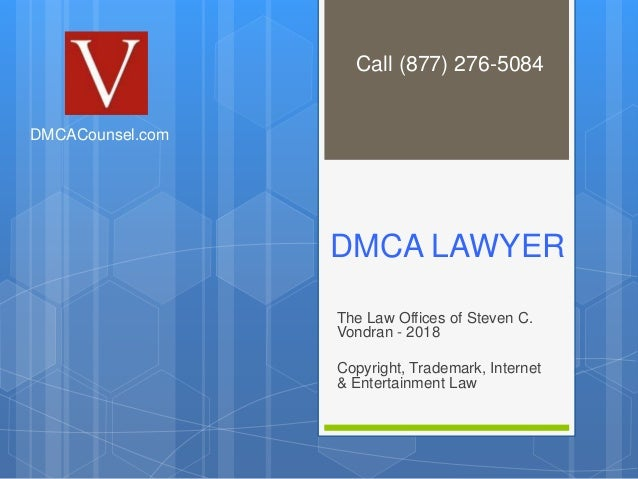 DMCA LAWYER The Law Offices of Steven C. Vondran - 2018 Copyright, Trademark, Internet & Entertainment Law DMCACounsel.com...