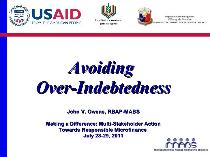 Avoiding  Over-Indebtedness John V. Owens, RBAP-MABS Making a Difference: Multi-Stakeholder Action Towards Responsible Mic...