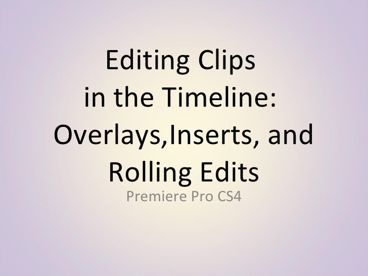 Editing Clips  in the Timeline:  Overlays,Inserts, and Rolling Edits Premiere Pro CS4