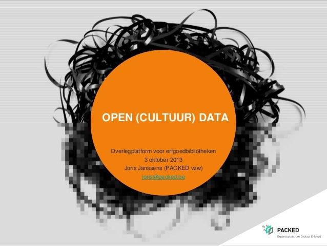 OPEN (CULTUUR) DATA Overlegplatform voor erfgoedbibliotheken 3 oktober 2013 Joris Janssens (PACKED vzw) joris@packed.be