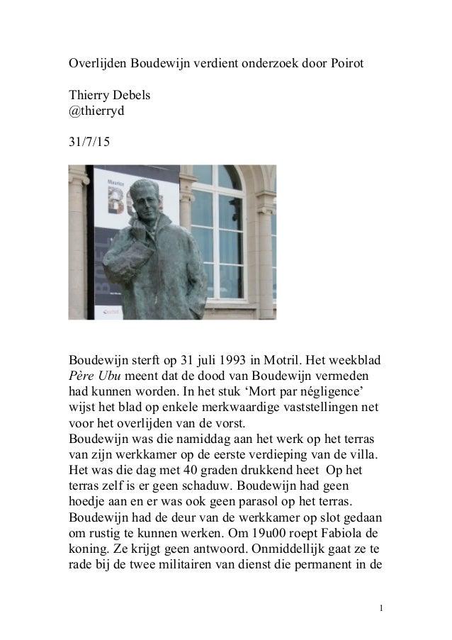 Overlijden Boudewijn verdient onderzoek door Poirot Thierry Debels @thierryd 31/7/15 Boudewijn sterft op 31 juli 1993 in M...