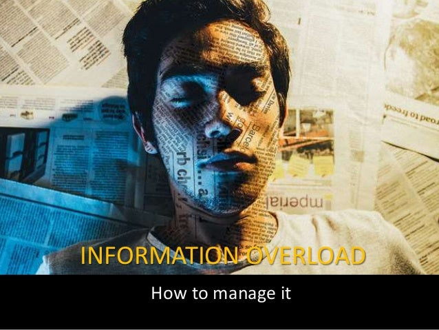 INFORMATION OVERLOAD How to manage it