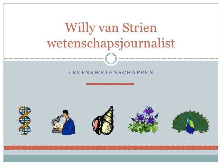 levenswetenschappen<br />Willy van Strienwetenschapsjournalist<br />