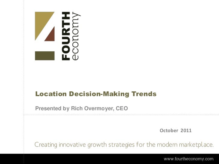 Location Decision-Making TrendsPresented by Rich Overmoyer, CEO                                   October 2011