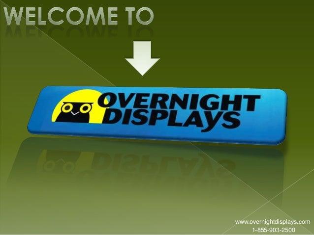 www.overnightdisplays.com 1-855-903-2500