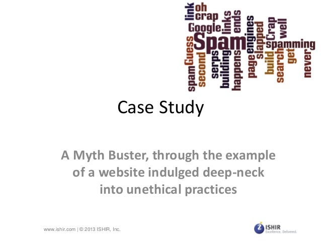 Case Study A Myth Buster, through the example of a website indulged deep-neck into unethical practices www.ishir.com | © 2...