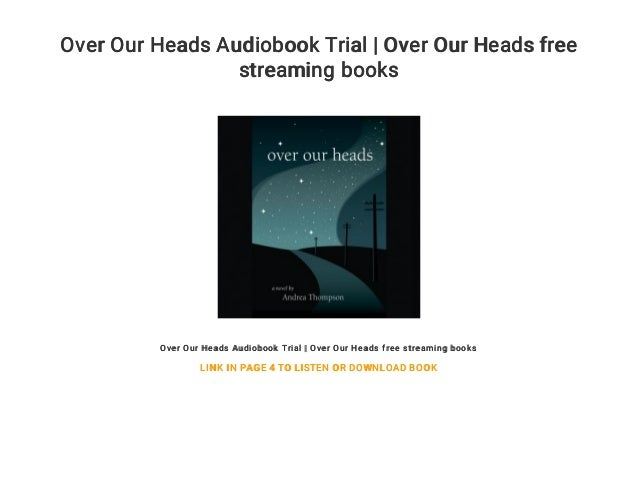 Over Our Heads Audiobook Trial | Over Our Heads free