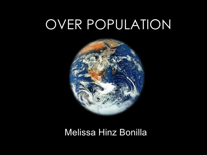 OVER POPULATION Melissa Hinz Bonilla