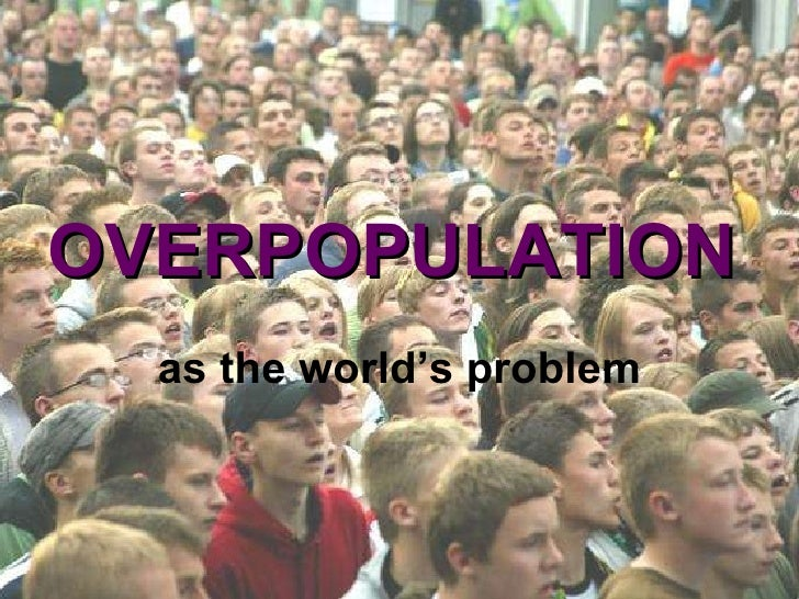 OVERPOPULATION as the world's problem