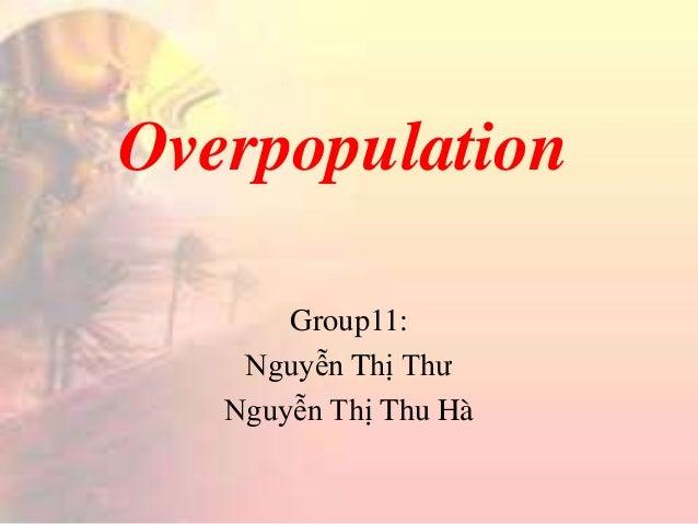 Overpopulation  Group11:  Nguyễn Thị Thư  Nguyễn Thị Thu Hà