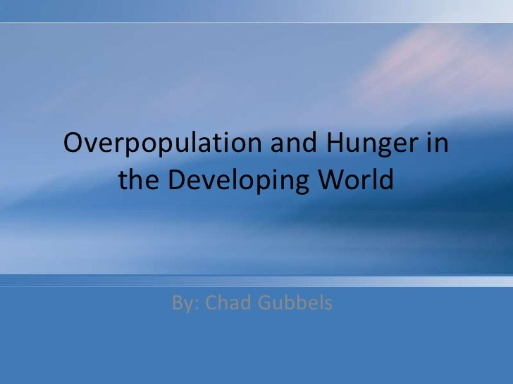 Overpopulation and Hunger in the Developing World<br />By: Chad Gubbels<br />