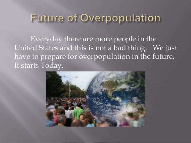 world overpopulation powerpoint Mph (global health) 2011-2012 comprehensive exam overpopulation: a growing world problem nissrin hoffmann outline introduction epidemiological and.