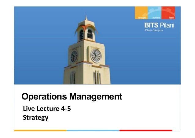 RL5.2.1 Operations Management, BITS Pilani BITS Pilani Pilani Campus Operations Management Live Lecture 4-5 Strategy